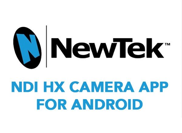 NewTek Release NDI HX Camera for Android