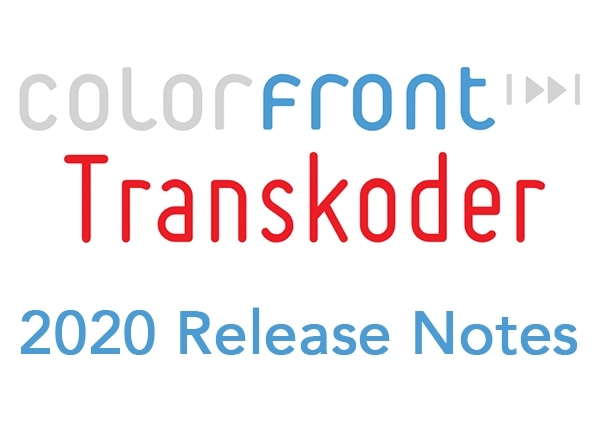 COLORFRONT TRANSKODER 2020 RELEASE NOTES