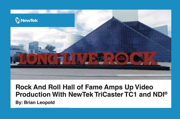 Rock And Roll Hall of Fame Amps Up Video Production With NewTek TriCaster TC1 and NDI®