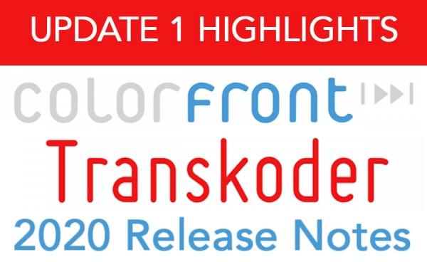 COLORFRONT TRANSKODER 2020 UPDATE 1 HIGHLIGHTS